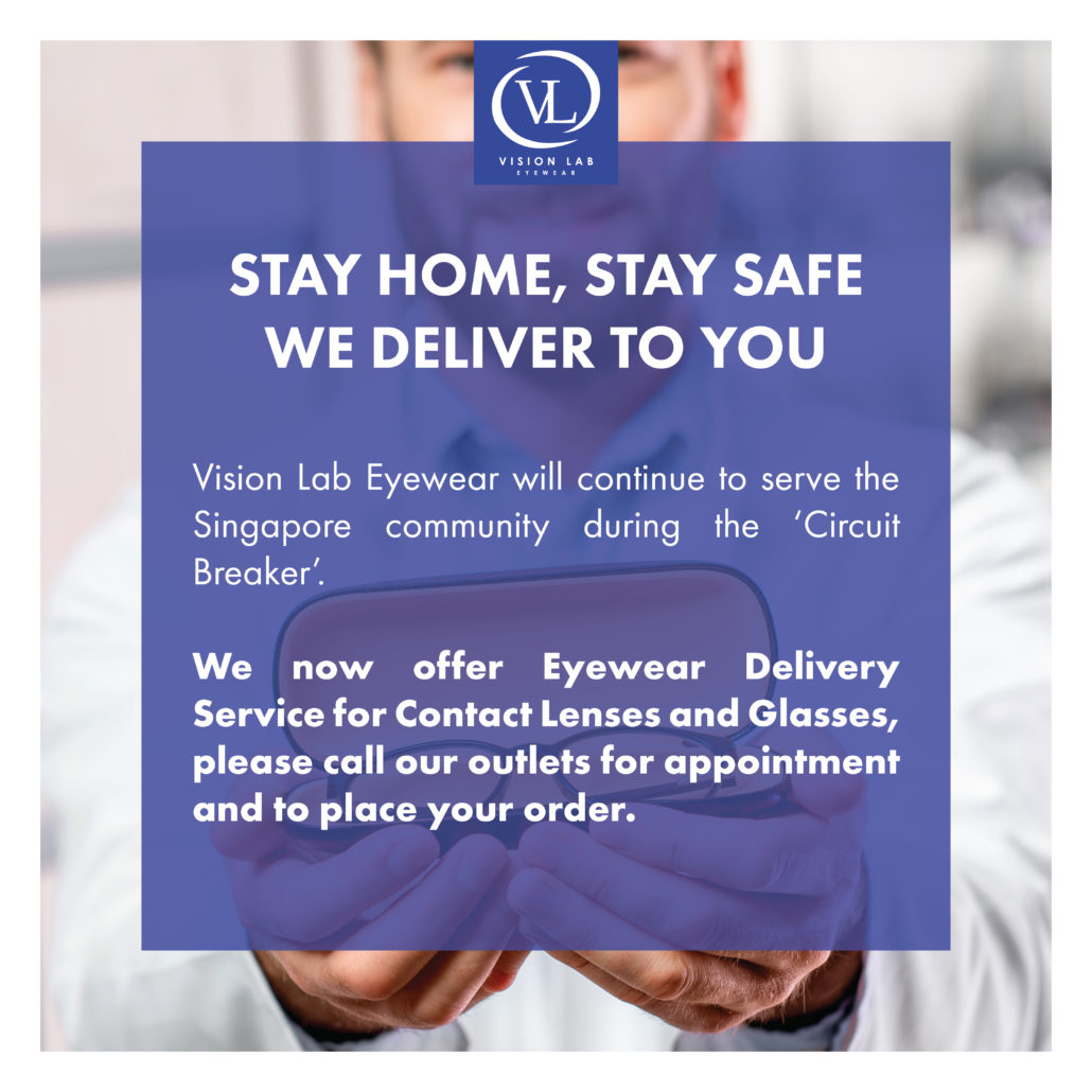 Vision Lab Eyewear will continue to serve the Singapore community during the 'Circuit Breaker'.   We now offer Eyewear Delivery Service for Contact Lenses and Glasses, please call our outlets for appointment and to place your order.